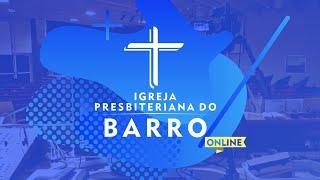 Culto Matutino|  9h - Igreja Presbiteriana do Barro