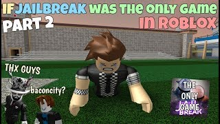 If Jailbreak Was The Only Game In ROBLOX - Part 2