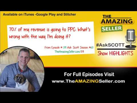 70% of my revenue is going to PPC. Am I doing it wrong? TAS 211 - Ask Scott - The Amazing Seller