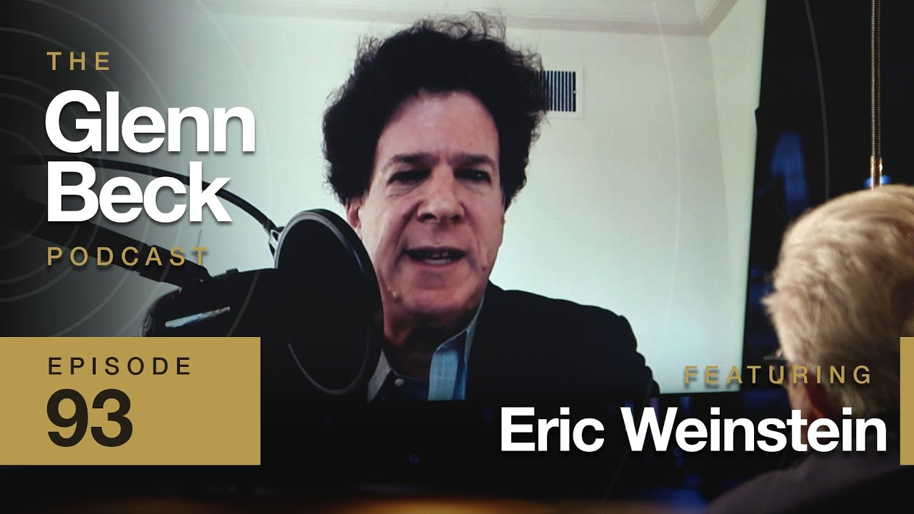 Why Eric Weinstein Is Finally Talking to Glenn Beck | The Glenn Beck Podcast | Ep 93