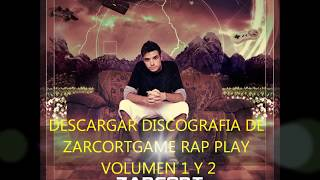 DESCARGAR DISCOGRAFIA DE ZARCORTGAME RAP PLAY VOLUMEN 1 Y 2