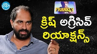 Director Krish Aggressive Reactions || Frankly With TNR || Tollywood Tales