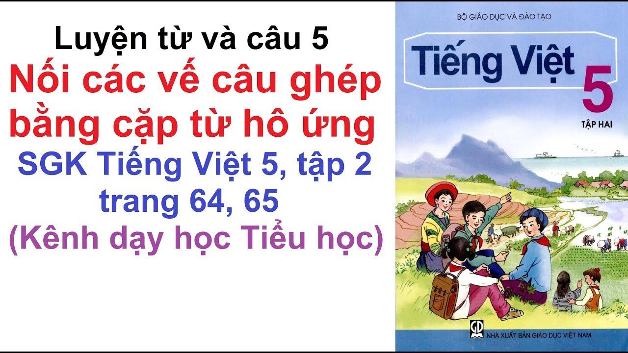 Luyện từ và câu lớp 5 tuần 24 - Nối các nối các vế câu ghép bằng cặp từ hô ứng - Trang 64, 65