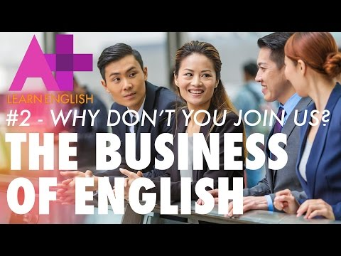 The Business of English - Episode 2: Why don't you join us?