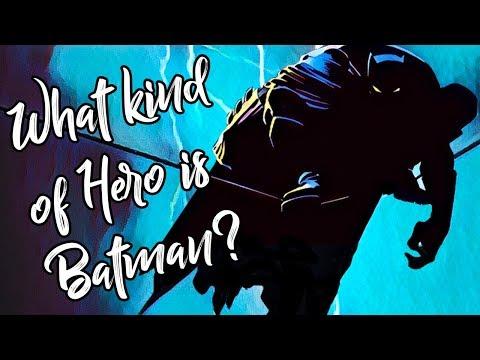 What Kind Of Hero Is Batman? (Part II)