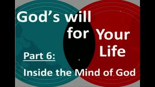God's Will For Your Life Part 6: Inside the Mind of God
