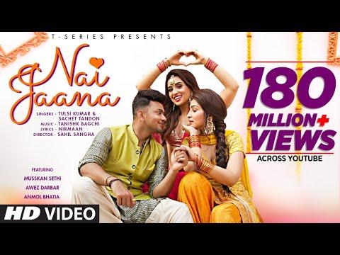 'Nai Jaana' sung by Tulsi Kumar & Tulsi Kumar & Sachet Tandon & Sachet Tandon