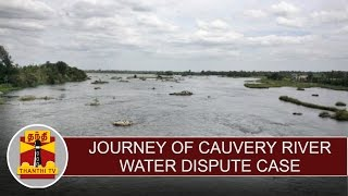 Journey of Cauvery river water dispute case   Thanthi TV