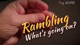 Ramble video [Soft voice] [Hand movements] (ASMR)
