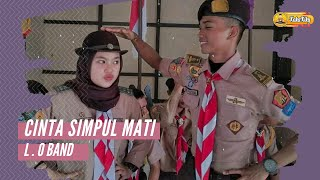 Cinta Simpul Mati - L.O Band | Video Lirik Lagu Pramuka
