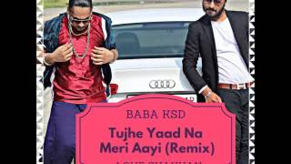 TUJHE YAAD NA MERI AAYI REMIX - BABA KSD KING INDIAN RAP 2017