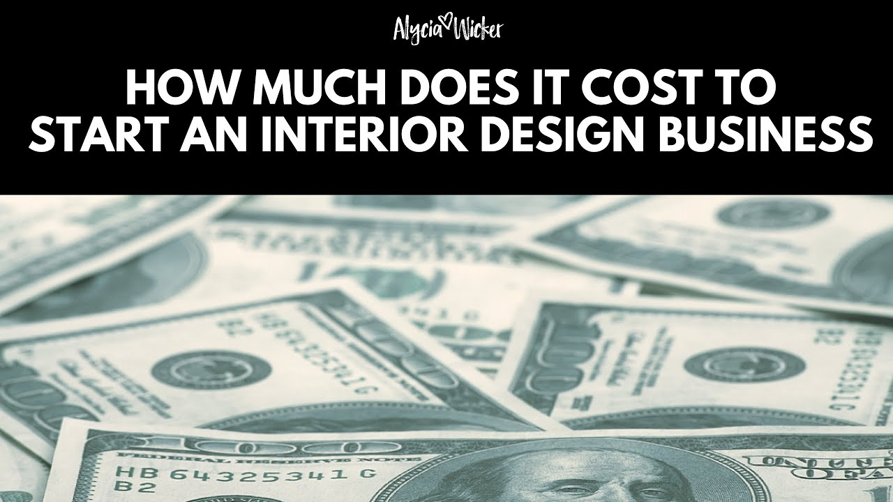 How Much Does It Cost To Start An Interior Design Business