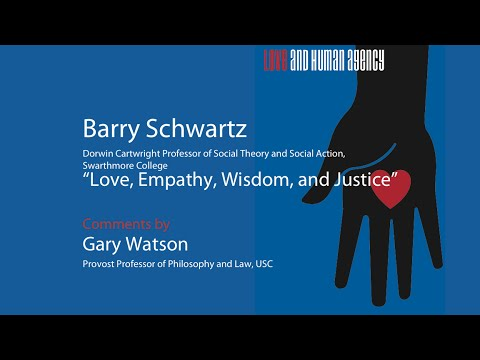 "Barry Schwartz, ""Love, Empathy, Wisdom, and Justice"""