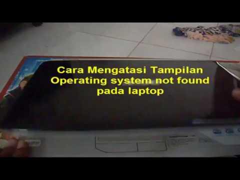 Cara mengatasi tampilan operating system not found pada laptop