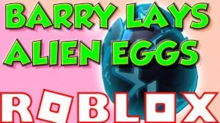 ROBLOX : BARRY LAYS ALIEN EGGS