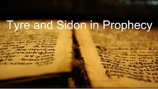 """Tyre and Sidon in Prophecy"""