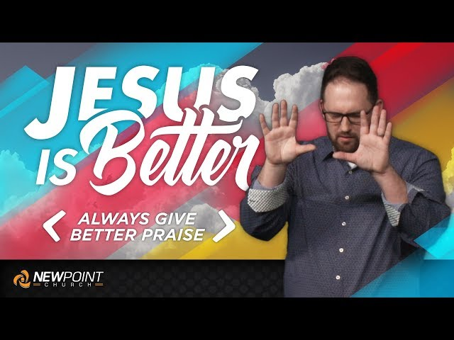 Always Give Better Praise | Jesus is Better [ New Point Church ]