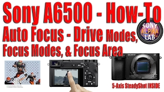 Sony A6500 - How-To - Focus Modes, Drive Modes, Touch Focus, and More...