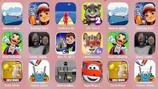 StickmanJailbreak9,Subway Surf,FunRace 3D,My Tom 2,Kick The buddy Forever,Granny Chapter,Ben 10 AR 2
