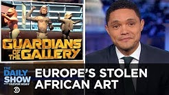 The Debate Over Europe's Stolen African Art | The Daily Show
