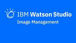 Video thumbnail for Image management in IBM Watson Studio