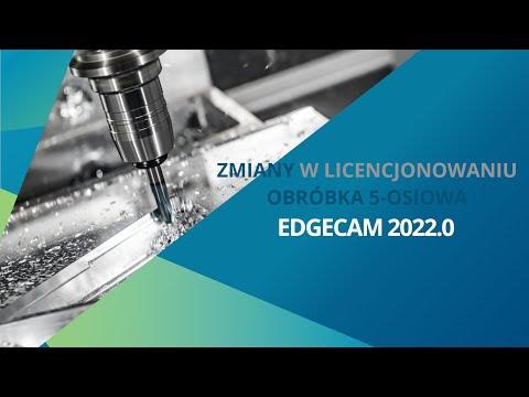 EDGECAM 2022.0 | Cykl Zaawansowane 5-osi - Zmiany w licencjonowaniu - Tutorial