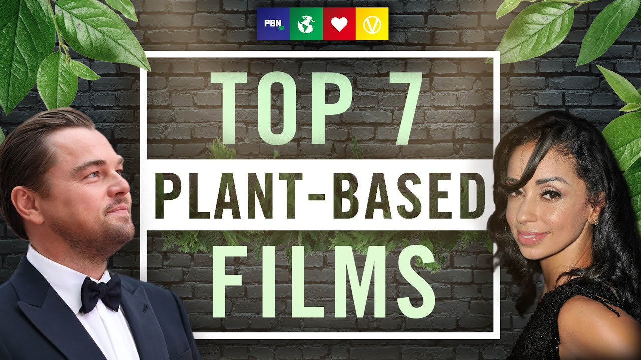 TOP 7 PLANT-BASED FILMS OF ALL TIME