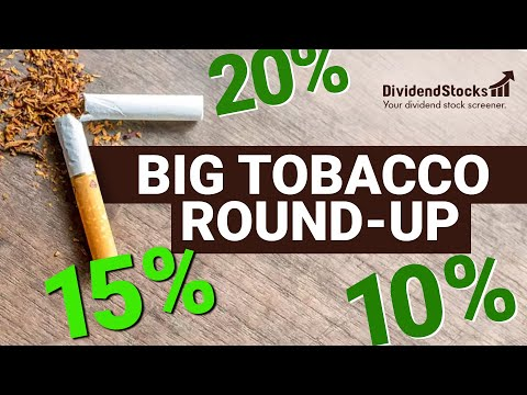 Big Tobacco Stock Roundup - Unbroken: High dividends, high capital gains expected.