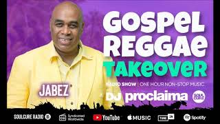 GOSPEL REGGAE 2019  - DJ Proclaima Gospel Reggae Takeover Show - 24th May