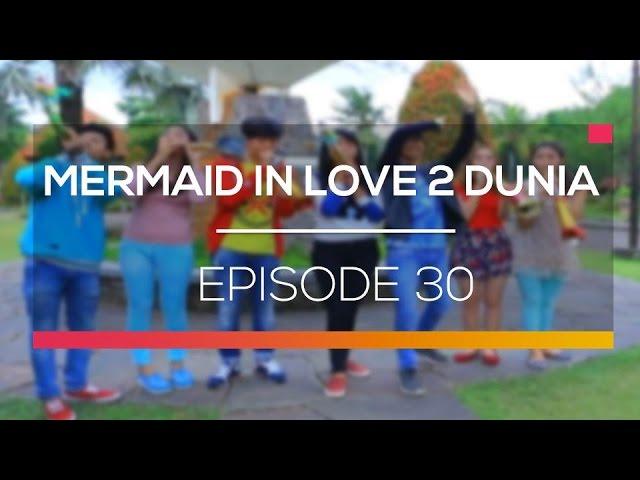 Mermaid In Love 2 Dunia - Episode 30 #1