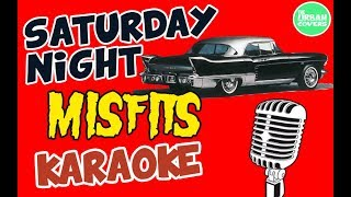 Saturday Night ✪ The Misfits (KARAOKE / LYRICS / COVER)