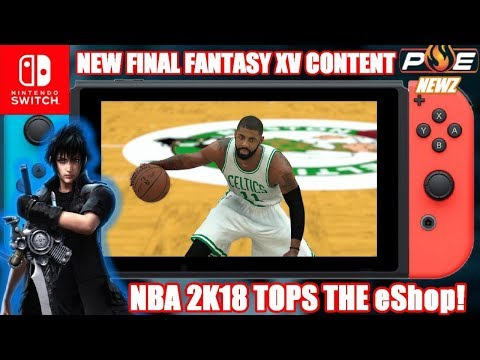 NBA 2K18 #1 on the eShop, Final Fantasy XV New Content & Avabel Announced for Switch! | PE NewZ