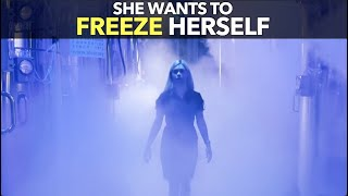 She Wants To Freeze Herself