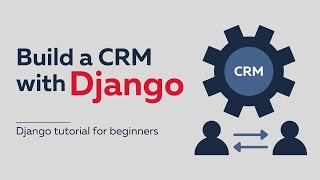 Getting Started With Django Tutorial // Build a CRM