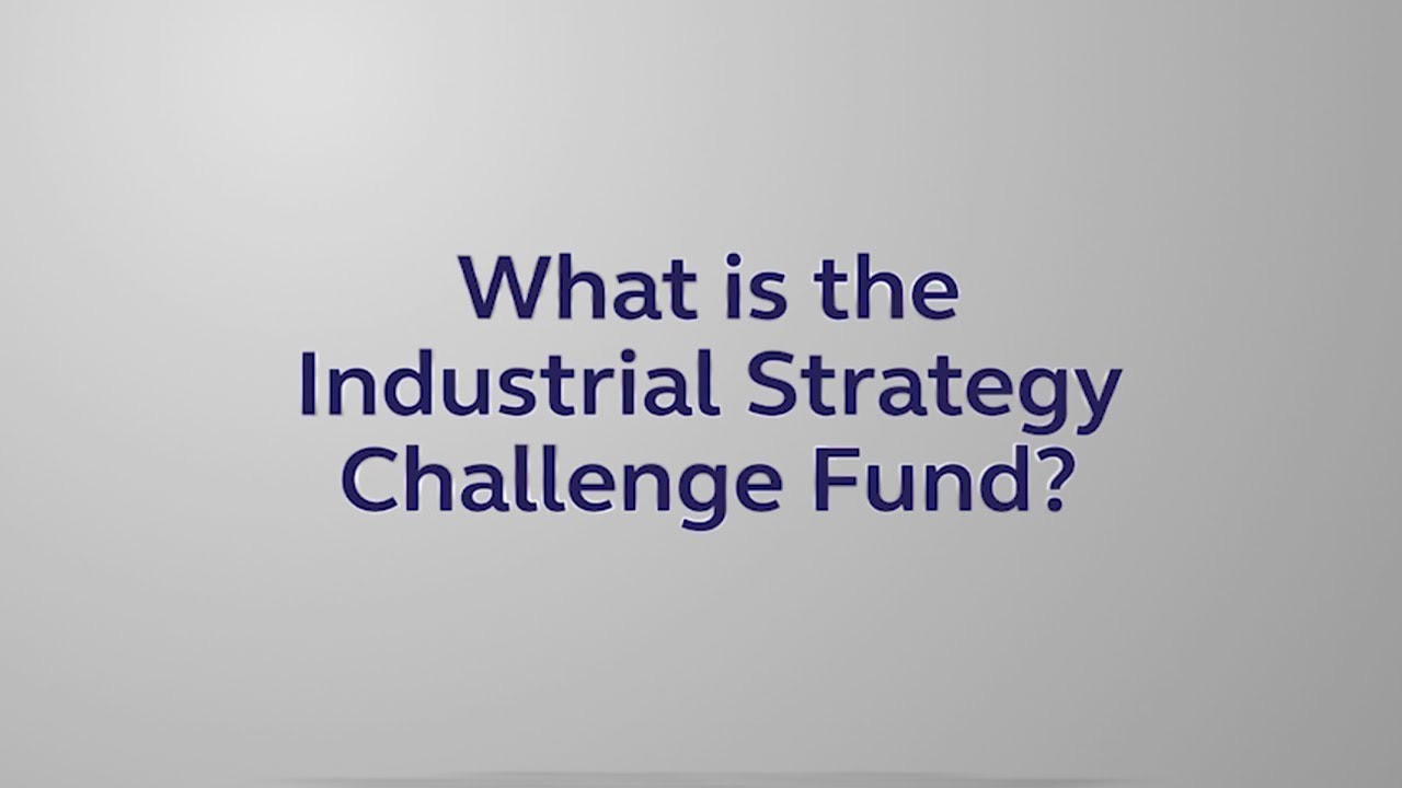 9d73421d85e Industrial Strategy Challenge Fund: for research and innovation - GOV.UK