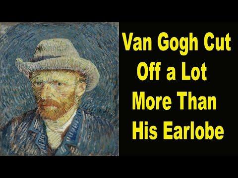 Van Gogh Cut Off a Lot More Than His Earlobe