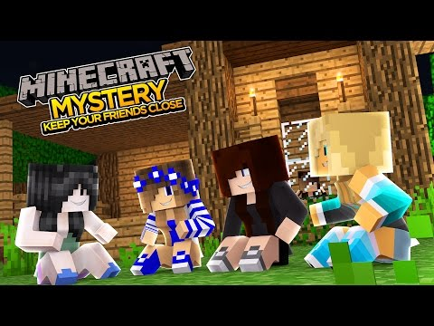 "miNecraft mystery-""KEEP YOUR FRIENDS CLOSE"""
