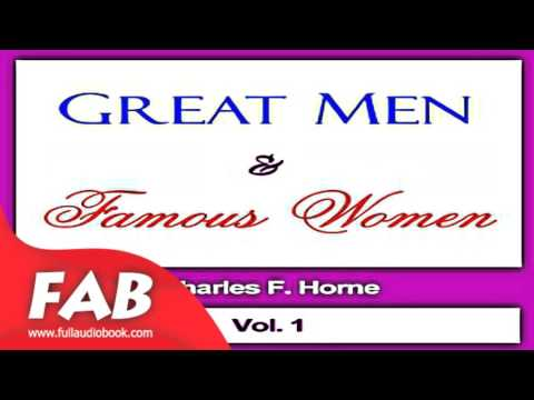 Great Men and Famous Women, Vol  1 Full Audiobook by Charles F. HORNE by Biography