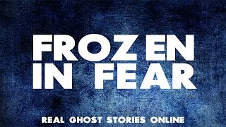 Frozen in Fear | Ghost Stories, Paranormal, Supernatural, Hauntings, Horror