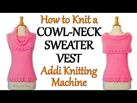 How To Knit A Cowl Neck Sweater Vest On Your Addi Express Knitting Machine | Yay For Yarn