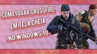 Como Jogar Crossfire Em Tela Cheia no Windows 10