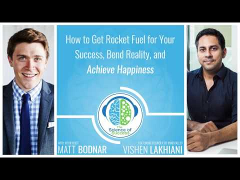 How to Get Rocket Fuel for Your Success, Bend Reality, and Achieve Happiness, With Vishen Lakhiani