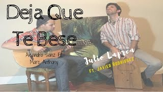 Deja Que Te Bese - Alejandro Sanz Ft. Marc Anthony │ Cover Julio Laprea