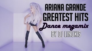 Ariana Grande - Greatest Hits Dance Megamix by DJ Linuxis