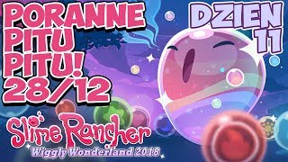 Poranne Pitu Pitu! | Event Slime Rancher Dzień 11! | Wiggly Wonderland 2018 | 28.12.2018