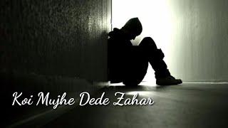 Koi Mujhe Dede Zehar | Break Up, Sad, Emotional, Heart touching, love Whatsapp Status Video