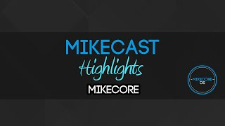 [Highlight] Mikecast - Mikecore