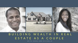 Building Wealth in Real Estate as a Couple with John and Richelle