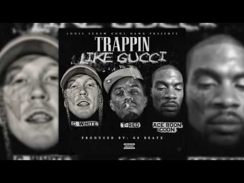 T-Red-Trappin Like Gucci ft. Ace Boon Coon x C White