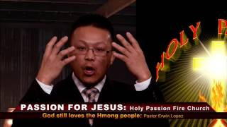 HOLY PASSION FIRE: Part 2. God still loves the Hmong people with Pastor Erwin Lopez.